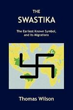 The Swastika : The Earliest Known Symbol, and Its Migrations by Thomas Wilson...