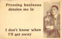 """Pressing Business detains me.."" Man on Antique Phone - 1912 POSTCARD"