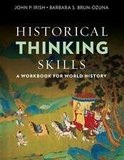 Historical Thinking Skills : A Workbook for World History by John P. Irish...