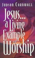Jesus... a Living Example of Worship: A Living Example of Worship, Cornwall, Jud
