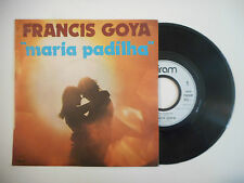 FRANCIS GOYA : MARIA PADILHA ♦ 45t. PORT GRATUIT ♦