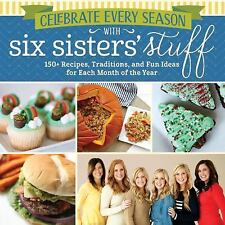 Celebrate Every Season With Six Sisters' Stuff: 150+ Recipes, Traditions, and Fu