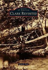 Images of America: Clark Revisited by Brian P. Toal (2015, Paperback)