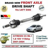FOR CITREON C5 I 1.8 16V 115bhp 2001-2004 BRAND NEW FRONT AXLE LEFT DRIVESHAFT