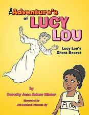 The Adventure's of Lucy Lou : Lucy Lou's Ghost Secret by Dorothy Jean Askew...