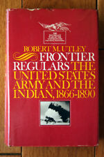 Frontier Regulars: United States Army and the Indian 1866-1890 Robert M. Utley