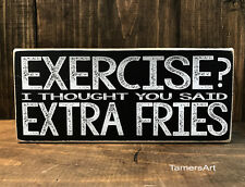 EXERCISE? I THOUGHT YOU SAID EXTRA FRIES wood SIGN 3.5X8 inches, MADE IN USA