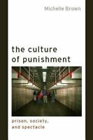 Culture of Punishment: Prison, Society, and Spectacle: By Michelle Brown