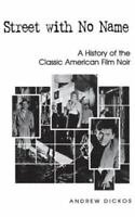 Street with No Name: A History of the Classic American Film Noir [ Dickos, Andre