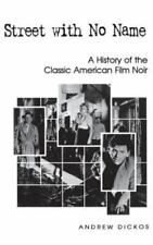 Street with No Name : A History of the Classic American Film Noir by Andrew...