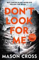Don't Look For Me: Carter Blake Book 4 (Carter B, Cross, Mason, New
