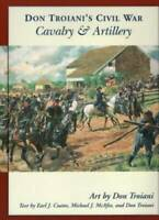 Don Troiani's Civil War Cavalry & Artillery (Don Troiani's Civil War  - GOOD