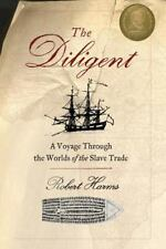 The Diligent: A Voyage Through the Worlds Of The Slave Trade: By Harms, Robert
