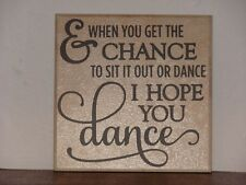 I hope you Dance,  Decorative tile sign saying quote plaque with vinyl saying