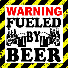 Warning fueled by beer - car, wall , window , door ,bumper Sticker