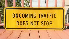 """ONCOMING TRAFFIC DOES NOT STOP TRAFFIC SIGN 15"""" X 40"""" HEAVY ALUMINUM RETIRED"""