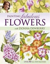 Painting Fabulous Flowers with Donna Dewberry by Donna Dewberry (2006, Paperback