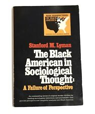 The Black American in Sociological Thought: A Failure of Perspective S M Lyman