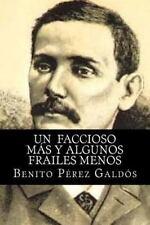 Un Faccioso Mas y Algunos Frailes Menos by Benito Perez Galdos (2015, Paperback)