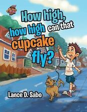 How High, How High Can That Cupcake Fly? by Lance D. Sabo (2016, Paperback)