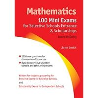 Mathematics - 100 Mini Exams for Selective Schools and Scholarships...