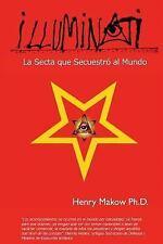 Illuminati : - la Secta Que Secuestro Al Mundo by Henry Makow Ph D (2012,...