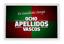 IMAN NEVERA YO TAMBIEN TENGO OCHO APELLIDOS VASCOS - FRIDGE MAGNET