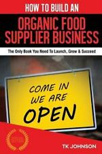How to Build an Organic Food Supplier Business (Special Edition) : The Only...