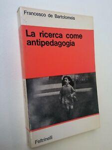 DE BARTOLOMEIS, Francesco: LA RICERCA COME ANTIPEDAGOGIA, Feltrinelli 1975