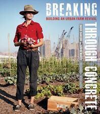 Breaking Through Concrete: Building an Urban Farm Revival by Hanson, David, Mar