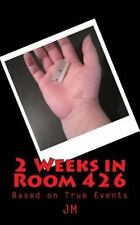 2 Weeks in Room 426 : Based on True Events by J. M (2014, Paperback)