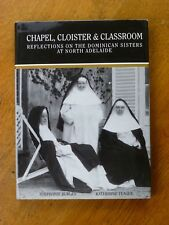 Chapel, cloister & classroom : Dominican sisters at North Adelaide (HB, 1993)