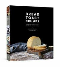Bread Toast Crumbs: Recipes for No-Knead Loaves & Meals to Savor Every Slice (Ha