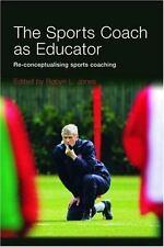 The Sports Coach as Educator : Re-Conceptualising Sports Coaching (2006,...