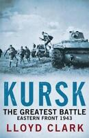 Kursk: The Greatest Battle by Lloyd Clark, NEW Book, (Paperback) FREE & Fast Del
