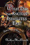 What Did the Ancient Israelites Eat? : Diet in Biblical Times by Nathan...