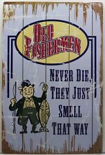 Old Fishermen Never Die They Just Smell that Way Fishing Metal Sign