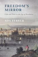 Freedom's Mirror: Cuba and Haiti in the Age of Revolution (Paperback or Softback