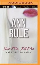 Ann Rule's Crime Files Ser.: Kiss Me, Kill Me : And Other True Cases by Ann...