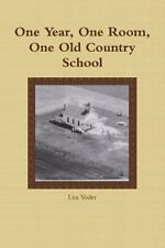 One Year, One Room, One Old Country School by Lisa Yoder (2014, Paperback)