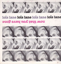 Lois Lane-Now That You Have Gone cd single