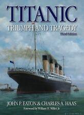 Titanic Triumph and Tragedy: Third Edition, Haas, Charles A., Eaton, John P.