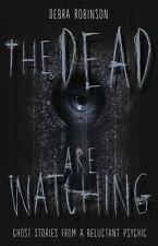 New, The Dead are Watching: Ghost Stories from a Reluctant Psychic, Robinson, De