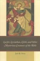 Lucifer, Leviathan, Lilith, and Other Mysterious Creatures of the Bible, Pape...