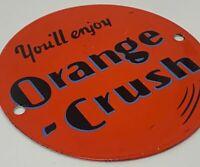 """VINTAGE YOU'LL ENJOY ORANGE CRUSH! 6"""" PORCELAIN METAL SODA POP GASOLINE OIL SIGN"""
