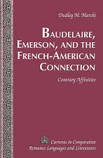 Baudelaire, Emerson, and the French-American Connection: Contrary Affinities by Dudley M. Marchi (Hardback, 2011)