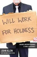 Will Work for Holiness : Holiness and Righteousness -- Is There a Difference?...