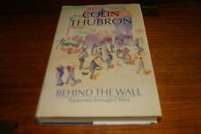 BEHIND THE WALL-A JOURNEY THROUGH CHINA BY COLIN THUBRON-SIGNED COPY