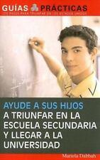 Guias Practicas: Ayude a Sus Hijos a Triunfar en la Escuela Secundaria y...