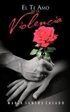 El Te Amo de la Violencia by Maria Santos Casado (2013, Hardcover)